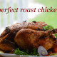 How to roast the Perfect Whole Chicken