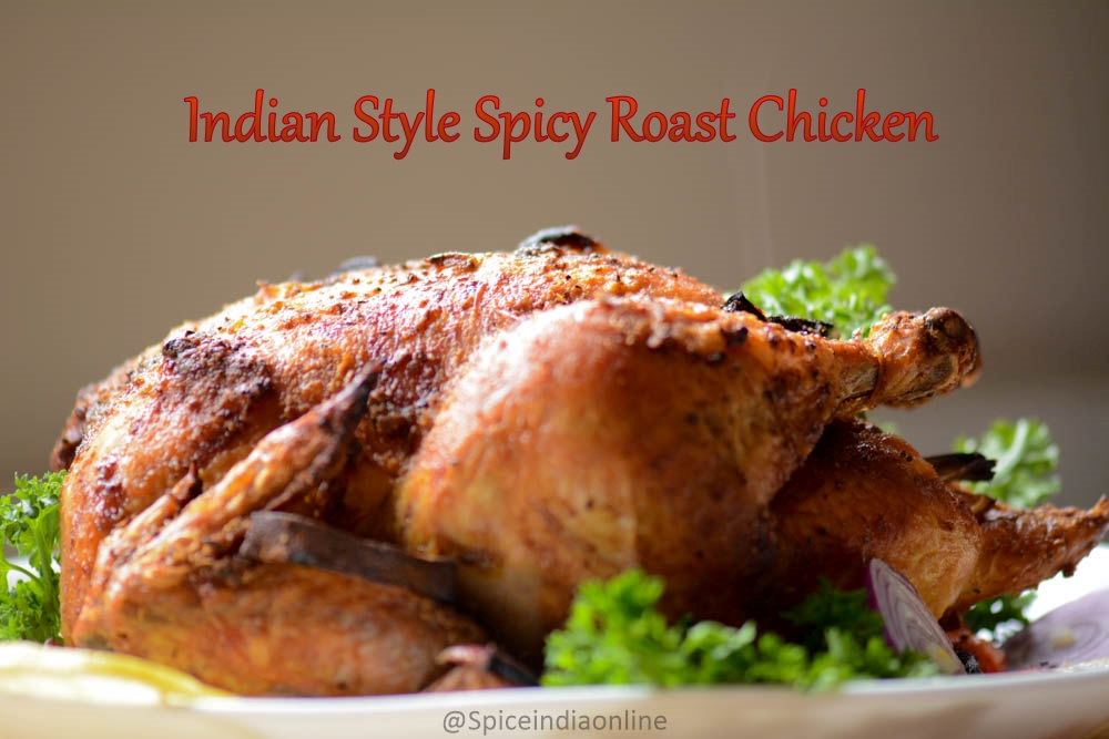 How To Roast The Perfect Whole Chicken Indian Style Perfect Roast Chicken Spiceindiaonline